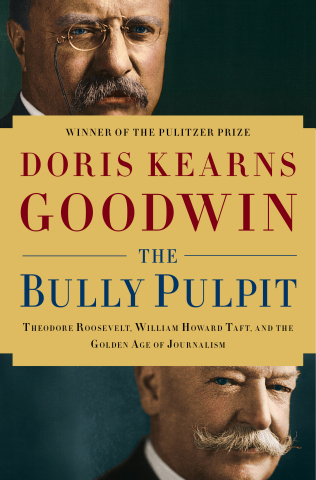 """The Bully Pulpit: Theodore Roosevelt, William Howard Taft, and the Golden Age of Journalism"" by Doris Kearns Goodwin (Graphic: Business Wire)"