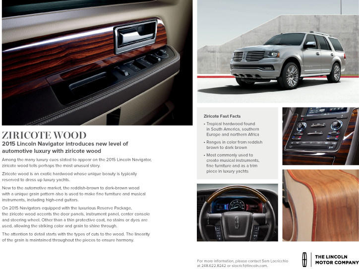 New to the automotive market, ziricote wood is traditionally used in yachts, fine furniture and custom guitars. You'll also find it in the 2015 Lincoln Navigator, which goes on sale later this year.