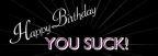 http://www.enhancedonlinenews.com/multimedia/eon/20141029005328/en/3341812/happybirthdayyousuck/humor/birthday