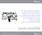 Cascade Engineering examined several quality management systems, and due to its simple interface and breadth of functionality it was determined that QAD QMS was the best choice.