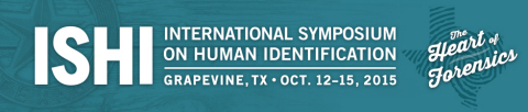 The 26th International Symposium on Human Identification (ISHI), October 12-15, 2015, in Grapevine, Texas.