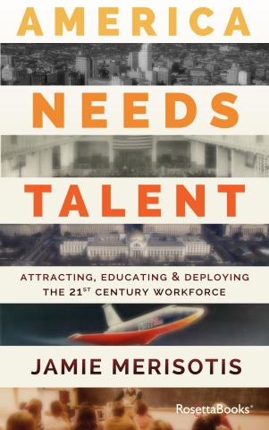 """Jamie Merisotis is president and CEO of Indianapolis-based Lumina Foundation, a national foundation dedicated to increasing Americans' college attainment, and author of the book, """"America Needs Talent: Attracting, Educating & Deploying the 21st-Century Workforce,"""" published by RosettaBooks. (Graphic: Business Wire)"""