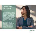 """The """"Careers in the RIA Industry"""" customizable presentation designed to help advisors tell the story of what an RIA is and why the work they do is so important."""