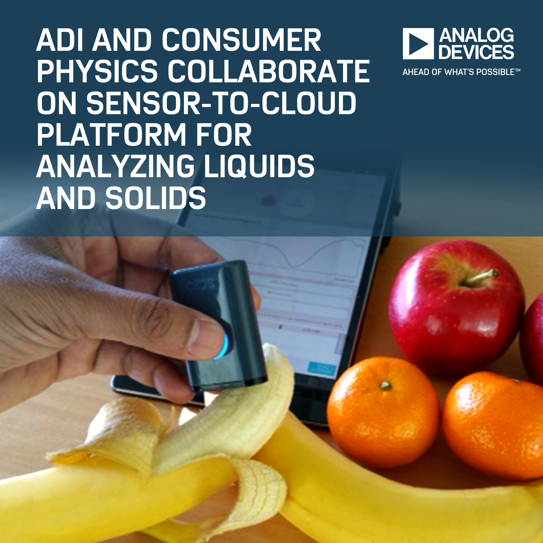 ADI and Consumer Physics IoT Platform Enables Material Analysis of Food, Drugs and More for Quality, Content and Composition