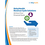 RelayHealth Financial Revenue Cycle Solutions Achieve Your Financial Goals Managing the healthcare revenue cycle in today's economy is more challenging than ever. Numerous regulations, payer-specific rules and the evolving role of the patient all serve to complicate billing and reduce profit margins. Inefficient manual processes consume vital resources and delay reimbursement. And pressure to increase cash flow and contain costs creates even more challenges.