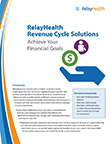 RelayHealth Financial Revenue Cycle Solutions Brochure Achieve Your Financial Goals Managing the healthcare revenue cycle in today's economy is more challenging than ever. Numerous regulations, payer-specific rules and the evolving role of the patient all serve to complicate billing and reduce profit margins. Inefficient manual processes consume vital resources and delay reimbursement. And pressure to increase cash flow and contain costs creates even more challenges.
