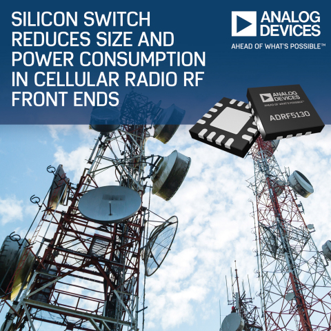 Analog Devices' Silicon Switch Reduces Size and Power Consumption in Cellular Radio RF Front Ends (P ...