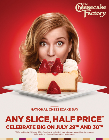 The Cheesecake Factory® will celebrate National Cheesecake Day in a big way on July 29 and 30 by offering dine-in guests any slice of its more than 30 legendary flavors of cheesecake for half price at any of its 189 restaurants nationwide. (Graphic: Business Wire)