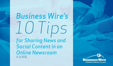 Business Wire issues Ten Tips for Sharing News and Social Content in an Online Newsroom (Photo: Busi ...