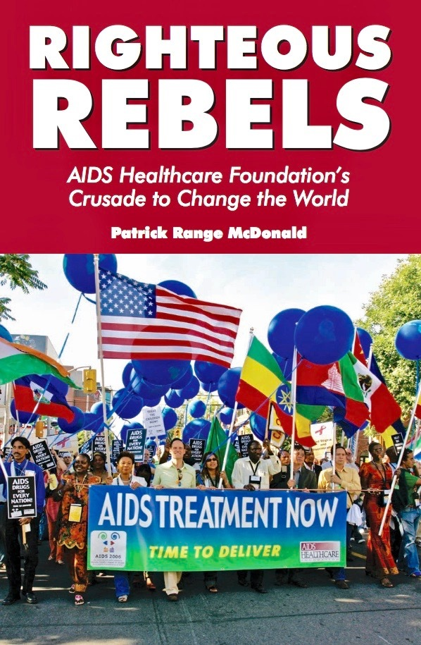 """""""Righteous Rebels: AIDS Healthcare Foundation's Crusade to Change the World"""" by Patrick Range McDonald, published Nov. 15, 2016 tells the story of AHF, the largest global AIDS organization (Photo: Business Wire)"""