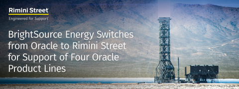 BrightSource Energy Switches from Oracle to Rimini Street for Support of Four Oracle Product Lines ( ...