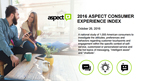 "2016 Aspect Consumer Experience Index A national study of 1,000 American consumers to investigate the attitudes, preferences, and behaviors regarding customer touchpoints and engagement within the specific context of self-service, customized or personalized service and the hot topics of messaging, ""intelligent assist"" and ""chatbots""."