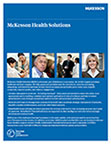 McKesson Health Solutions (MHS), a business unit of McKesson Corporation, helps payers and providers ease the transition to value by automating, integrating, and transforming financial and clinical processes across healthcare to lower costs, simplify complexity, improve quality, and enhance engagement.