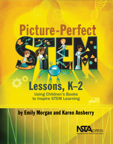 Picture-Perfect STEM Lessons, K–2: Using Children's Books to Inspire STEM Learning book cover (Photo: Business Wire)
