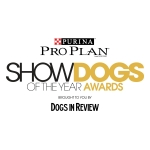 Winners of the 62nd Annual Purina® Pro Plan® Show Dogs of the Year Awards Presented by Dogs in Review Announced