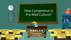 """Results from Kaplan Test Prep's new survey of MCAT students finds that 86 percent of future doctors think pre-med culture is """"too competitive."""" A sizable minority also report being a victim of bullying or witnessing bullying."""