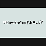 #HowAreYouReally