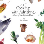 New Book Launch: Cooking with Adrienne: A Story of Friendship and Food Tells the Story of Cooking and Eating with Three-Star Chefs