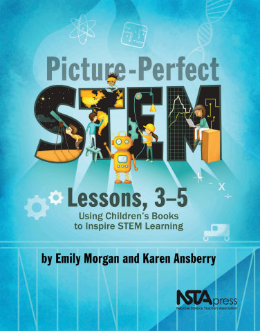 Picture-Perfect STEM Lessons, 3–5: Using Children's Books to Inspire STEM Learning book cover (Photo: Business Wire)