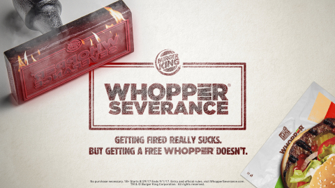 GETTING FIRED REALLY SUCKS. BUT GETTING A FREE WHOPPER® SANDWICH DOESN'T. BURGER KING® RESTAURANTS OFFER WHOPPER® SEVERANCE. (Photo: Business Wire)