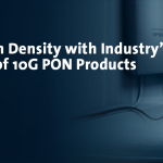 MACOM Affirms PON Leadership With the Industry's Broadest Portfolio of High-Performance 10G Products Enabling Mainstream Deployment of 10G PON