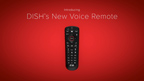 DISH's new voice remote features advanced voice recognition technology, customizable buttons, motion-activated backlighting and Remote Finder functionality.