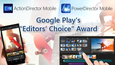 """CyberLink PowerDirector and ActionDirector Android Apps Receive Google Play's """"Editors' Choice"""" Awar ..."""