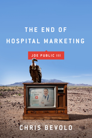 Joe Public III: The End of Hospital Marketing celebrates marketing's New Imperatives and prepares professionals for the future (Photo: Business Wire)