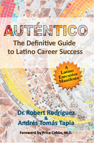 Auténtico: The Definitive Guide to Latino Career Success by Andrés Tomás Tapia and Dr. Robert Rodriguez (Photo: Business Wire)