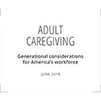 Adult Caregiving: Generational considerations for America's workforce