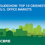 Editors: The attached slideshow of the Top 10 Greenest U.S. Office Markets has been provided for your editorial use, either in the format provided, or another format, including rights to all photos, which are owned by CBRE.