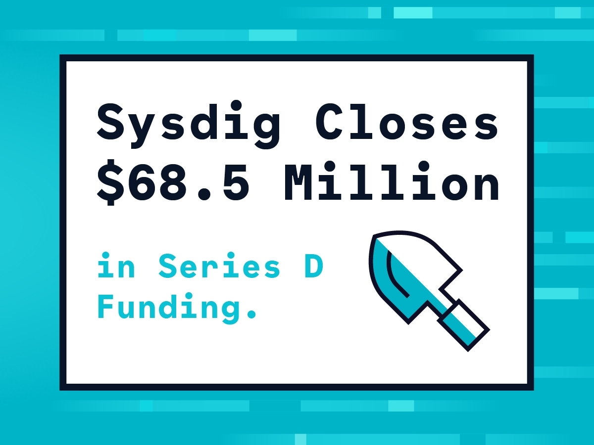 Sysdig Closes $68.5 Million in Series D Funding to Enable ...