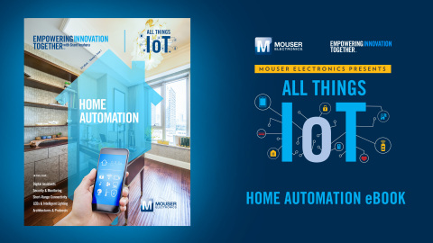 Global distributor Mouser Electronics has released a new e-book focused on home automation, as part  ...