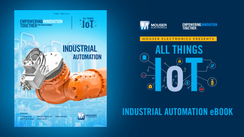 Global distributor Mouser Electronics has released a new e-book focused on industrial automation, as ...