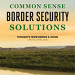 """""""Common Sense Border Security Solutions""""  presents a plan for addressing border security and immigration that is sensible, fiscally responsible and that serves our national interests."""