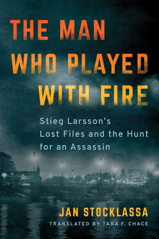 The Man Who Played with Fire: Stieg Larsson's Lost Files and the Hunt for an Assassin written by Jan Stocklassa and translated by Tara F. Chace (Graphic: Business Wire)