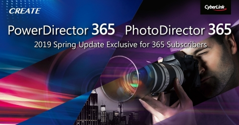 CyberLink Releases Spring Update for PowerDirector 365 and PhotoDirector 365, Providing New and Enhanced Features, Plus More Creative Packs for Subscribers