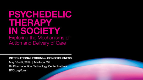 """Thought leaders investigating the potential of psychedelics in mental health treatment will gather in Madison, WI May 16-17 to explore """"Psychedelic Therapy in Society"""" at the 2019 International Forum on Consciousness."""
