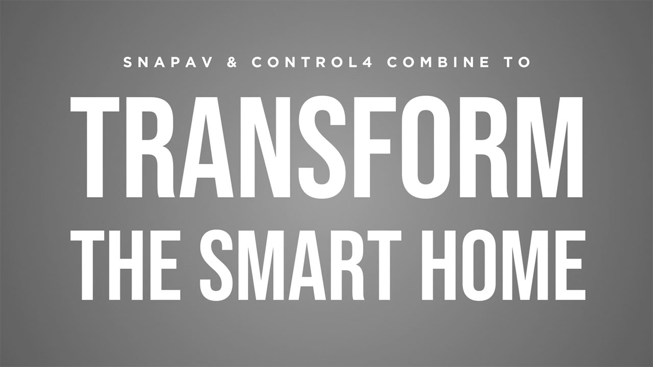 SnapAV and Control4 combine to transform the smart home.