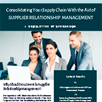 Consolidating Your Supply Chain with the Aid of Supplier Relationship Management.