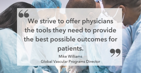 """""""We strive to offer physicians the tools they need to provide the best possible outcomes for patients."""" Mike Williams, Global Vascular Programs Director (Graphic: Business Wire)"""