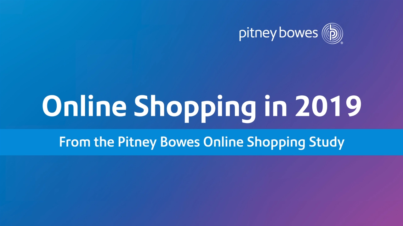 Online Shopping in 2019 from the Pitney Bowes Online Shopping Study