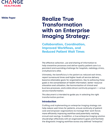 White Paper: Realize True Transformation with an Enterprise Imaging Strategy: Collaboration, Coordination, Improved Workflows, and Reduced Patient Wait Times