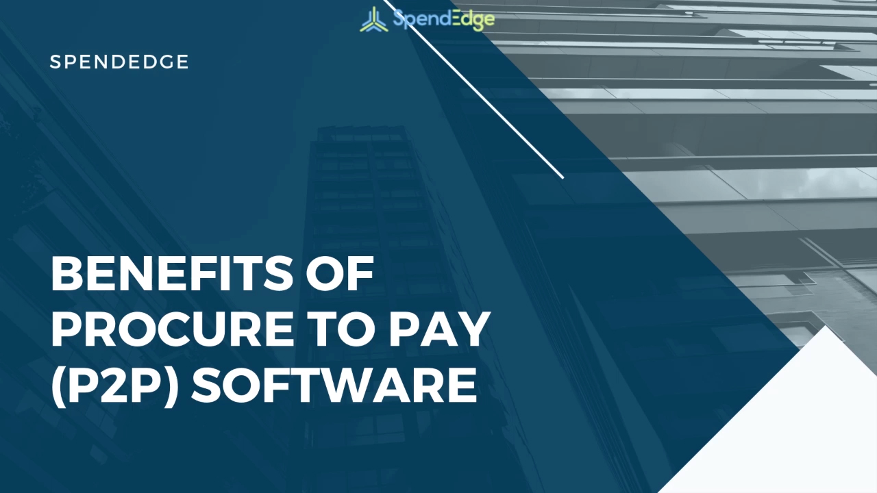 Benefits of Procure to Pay (P2P) Software.