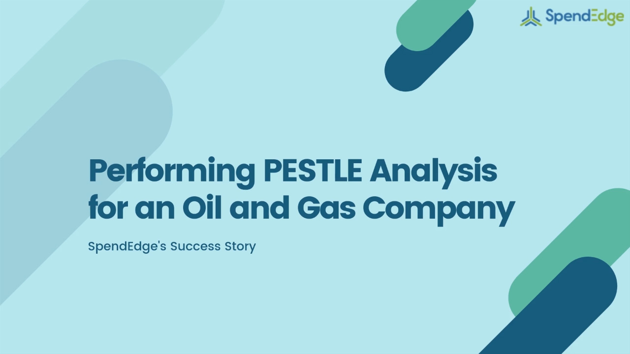 Performing PESTLE Analysis for an Oil and Gas Company.