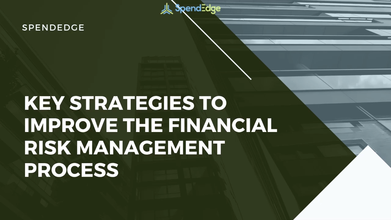 Key Strategies to Improve the Financial Risk Management Process.