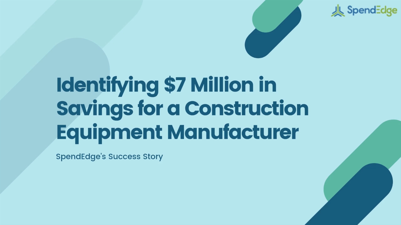 Identifying $7 Million in Savings for a Construction Equipment Manufacturer.