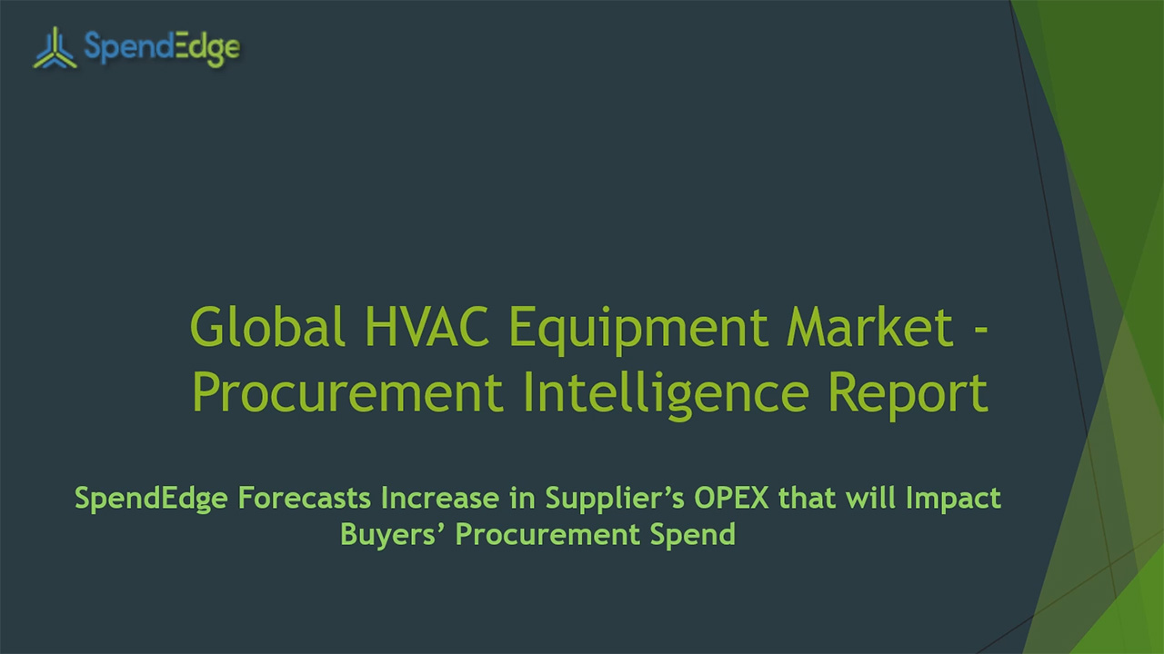 SpendEdge, a global procurement market intelligence firm, has announced the release of its Global HVAC Equipment Market - Procurement Intelligence Report.
