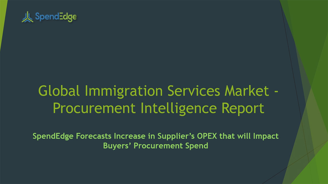 SpendEdge, a global procurement market intelligence firm, has announced the release of its Global Immigration Services Market - Procurement Intelligence Report.