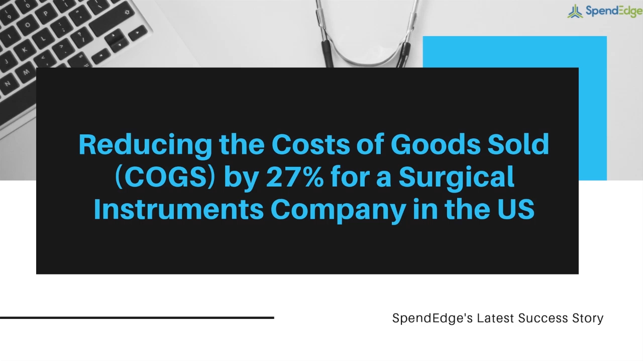 Reducing the Costs of Goods Sold (COGS) by 27% for a Surgical Instruments Company in the US.